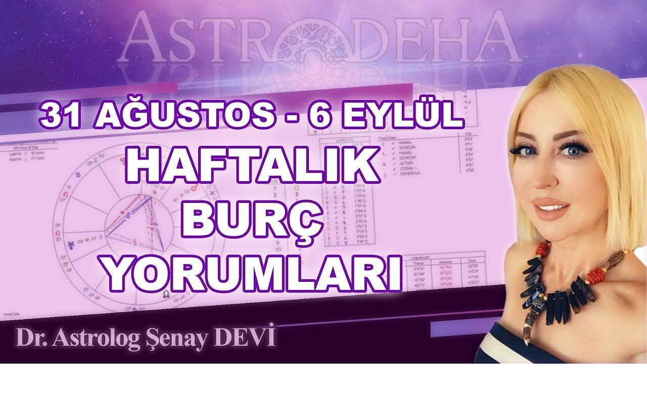 Astrolog Şenay Devi'den 31 Ağustos - 6 Eylül Haftalık Burç Yorumları