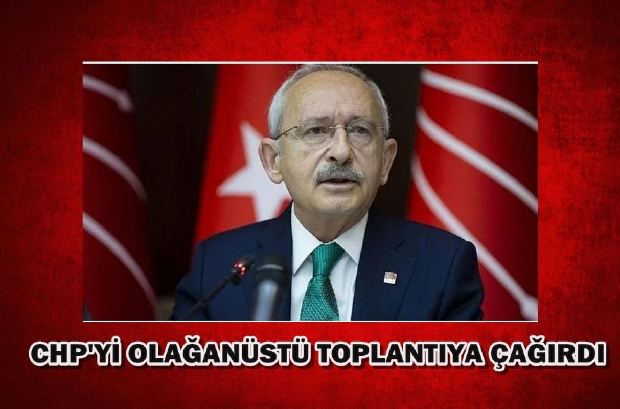 Kemal Kılıçdaroğlu CHP'yi olağanüstü toplantıya çağırdı