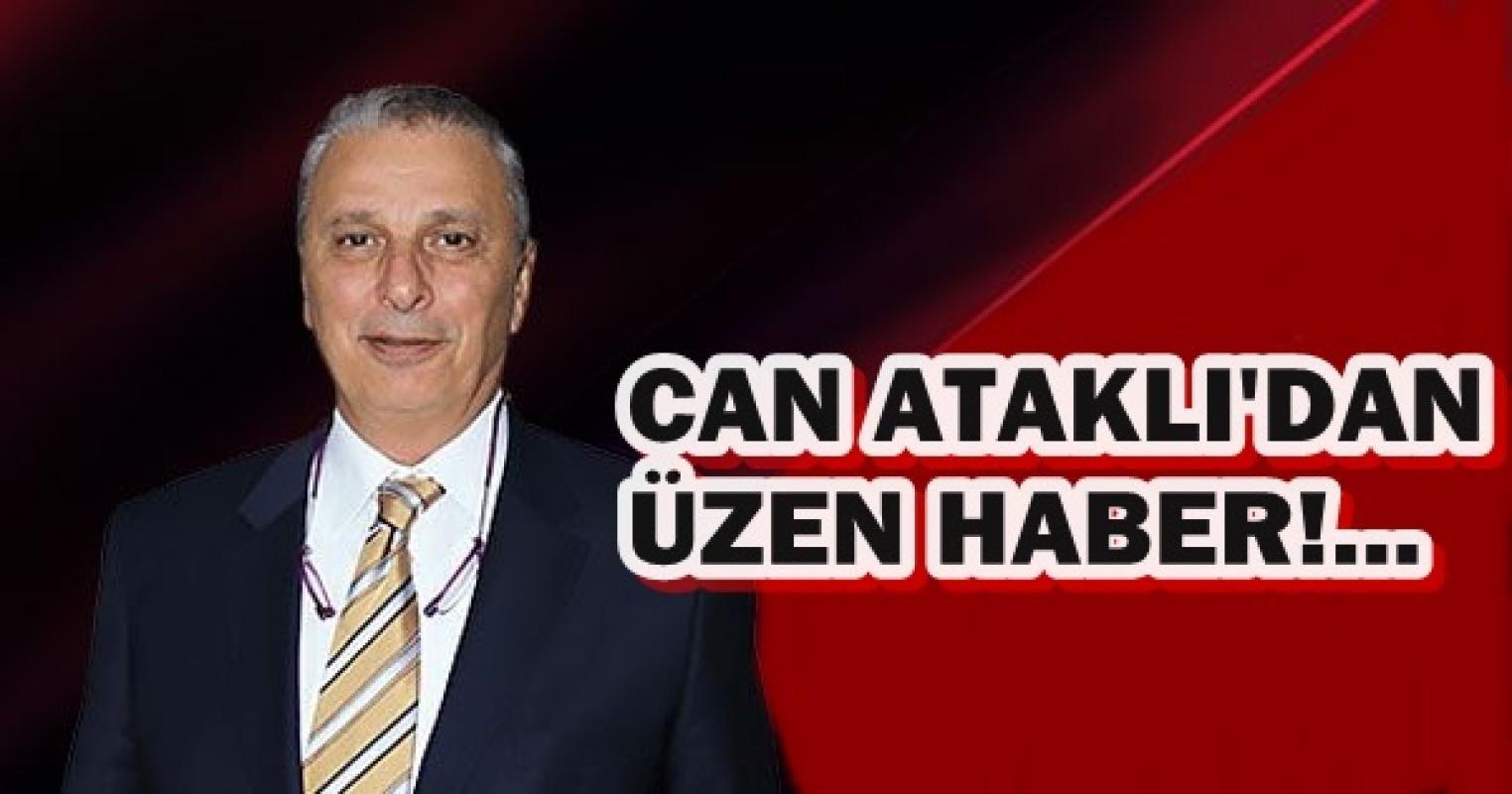 Can Ataklı'dan üzen haber!