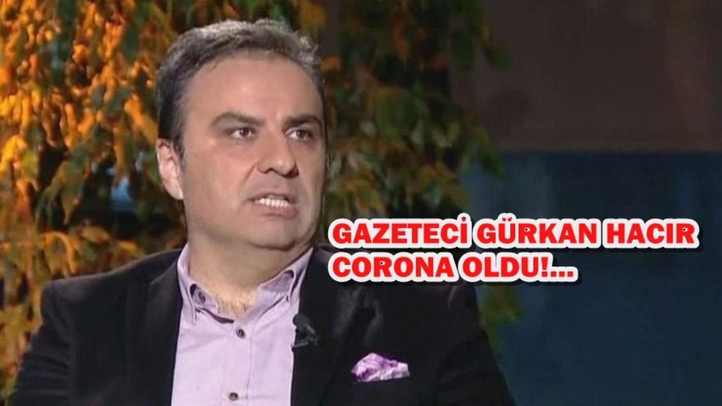 Gazeteci Gürkan Hacır'da coronavirüse yakalandı