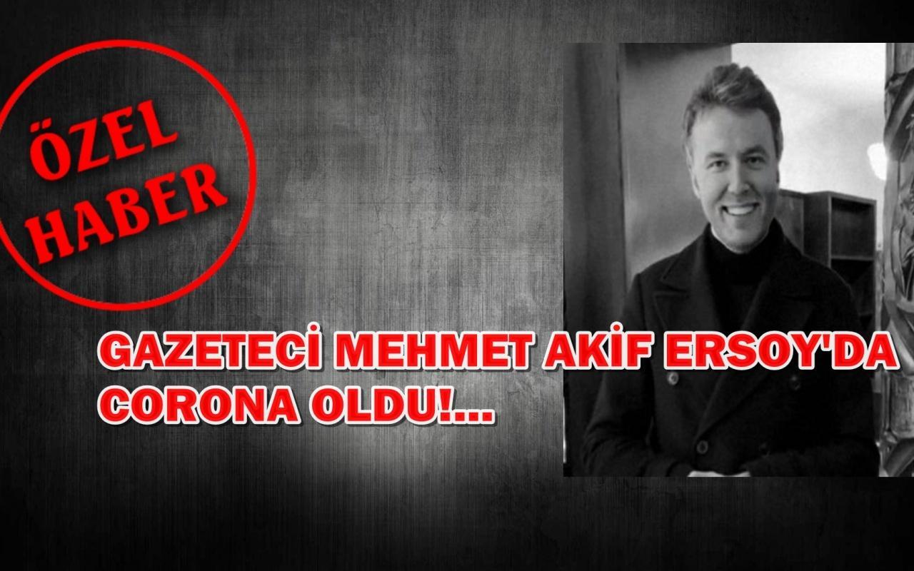 Gazeteci Mehmet Akif Ersoy'da corona oldu!