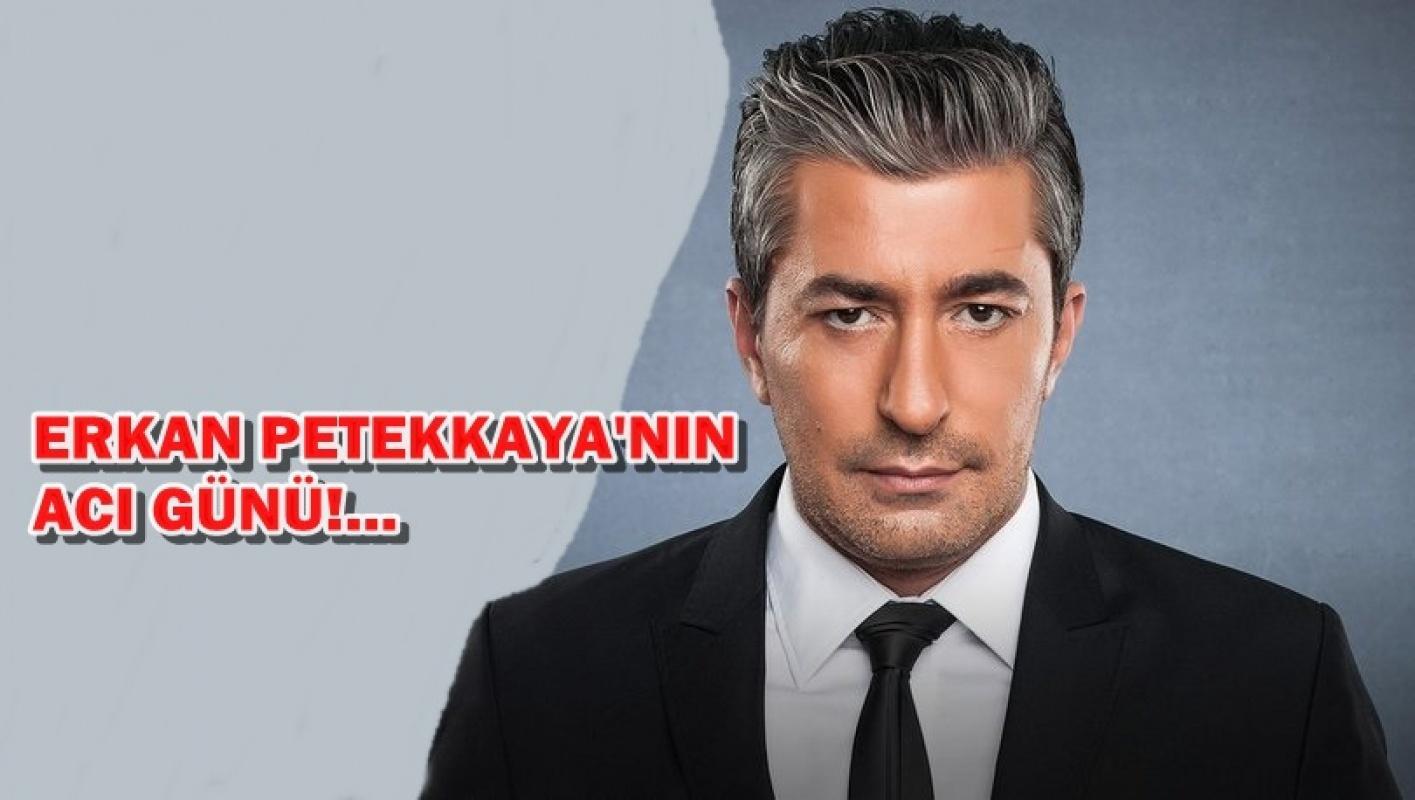 Oyuncu Erkan Petekkaya'nın acı günü