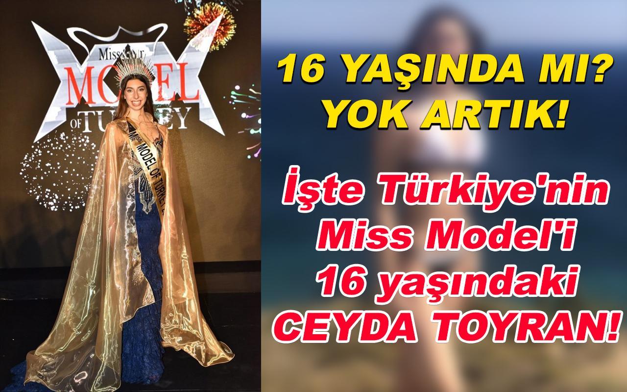 İşte Türkiye'nin Miss Model'i 16 yaşındaki Ceyda Toyran!