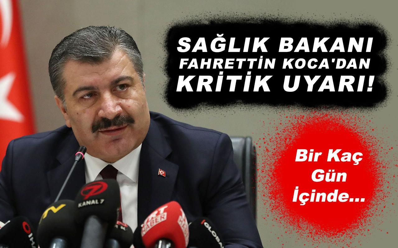 Sağlık Bakanı Fahrettin Koca'dan kritik uyarı! Birkaç gün içinde...