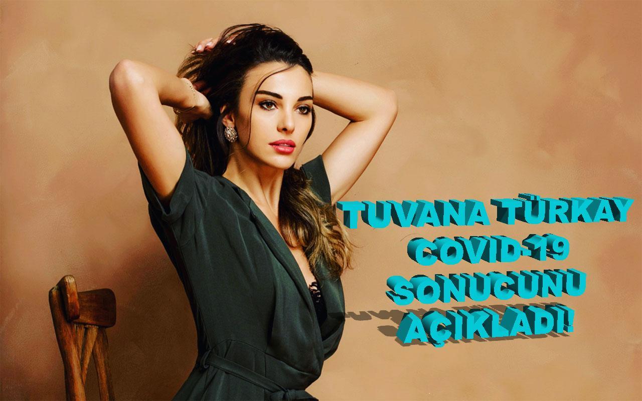 Tuvana Türkay COVID19 test sonucunu açıkladı!